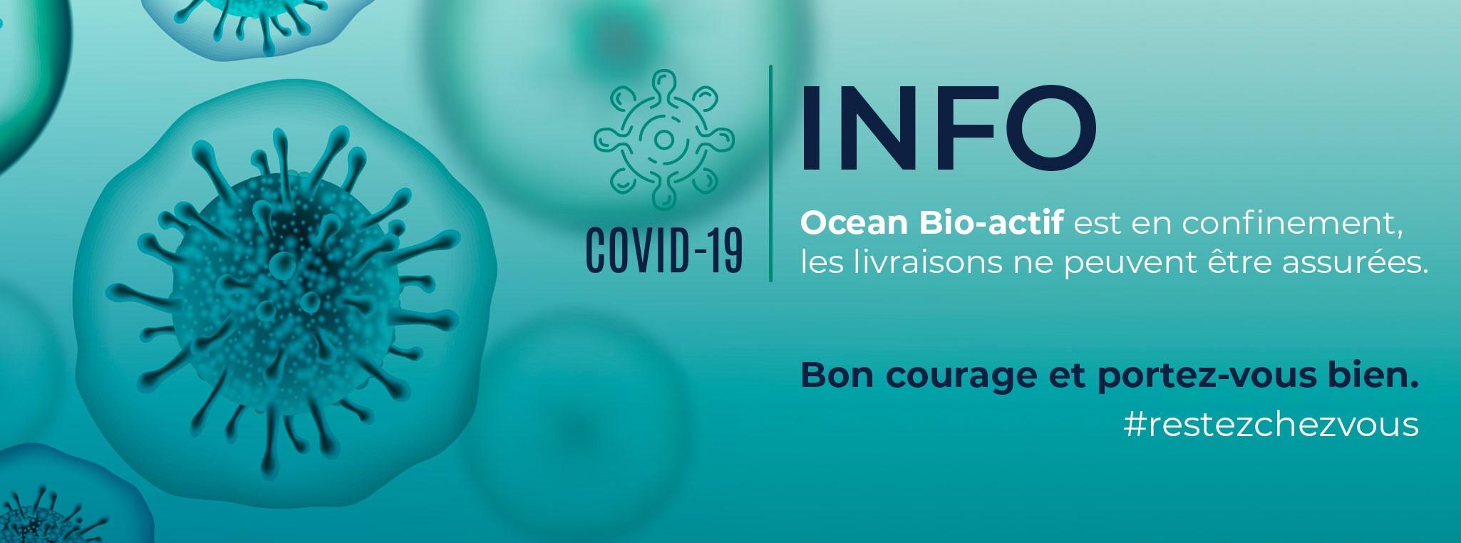 Océan Bio-actifest en confinement,les livraisons ne peuventêtre assurées.